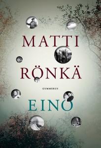 Matti Rönkä, Eino,Gummerus,235 sivua.Ovh. 34 €